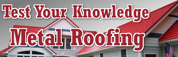 Metal Roofing Quiz